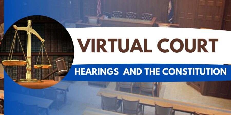 VIRTUAL COURT HEARINGS AND THE CONSTITUTION